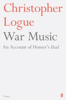 War Music : An Account of Homer's Iliad, Paperback Book