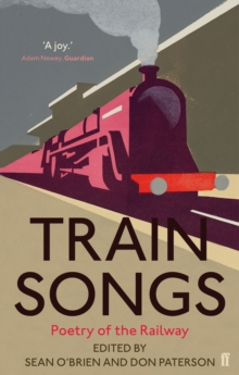 Train Songs : Poetry of the Railway, Paperback Book