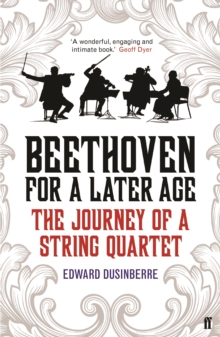 Beethoven for a Later Age : The Journey of a String Quartet, Paperback Book