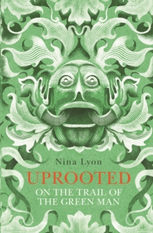Uprooted : On the Trail of the Green Man, Paperback / softback Book