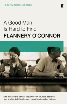 A Good Man is Hard to Find : Faber Modern Classics, Paperback Book