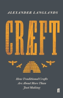 Craeft : How Traditional Crafts are About More Than Just Making, Hardback Book