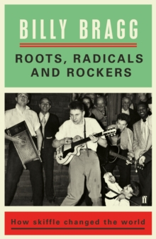 Roots, Radicals and Rockers : How Skiffle Changed the World, Hardback Book