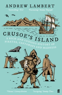 Crusoe'S Island : A Rich and Curious History of Pirates, Castaways and Madness, Paperback Book