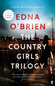 The Country Girls Trilogy : The Country Girls; The Lonely Girl; Girls in their Married Bliss, Paperback / softback Book