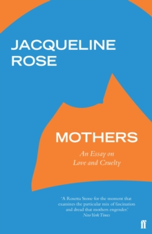 Mothers : An Essay on Love and Cruelty, Paperback / softback Book