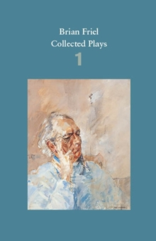 Brian Friel: Collected Plays - Volume 1 : The Enemy within; Philadelphia, Here I Come!; the Loves of Cass Mcguire; Lovers (Winners and Losers); Crystal and Fox; the Gentle Island, Paperback Book