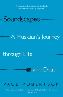 Soundscapes : A Musician's Journey Through Life and Death, Paperback Book