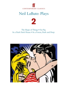 Neil LaBute: Plays 2 : The Shape of Things; Fat Pig; In a Dark Dark House; In a Forest, Dark and Deep, Paperback Book