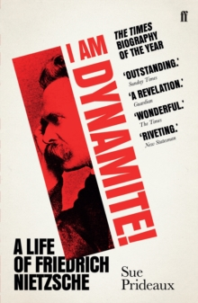 I Am Dynamite! : A Life of Friedrich Nietzsche, EPUB eBook