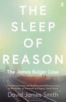The Sleep of Reason : The James Bulger Case, Paperback Book