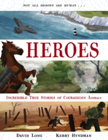 Heroes : Incredible true stories of courageous animals, Hardback Book