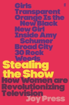 Stealing the Show : How Women Are Revolutionising Television, Paperback Book