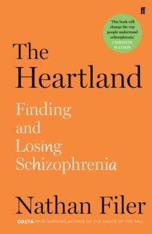 The Heartland : finding and losing schizophrenia, Hardback Book