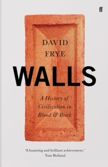 Walls : A History of Civilization in Blood and Brick, Hardback Book