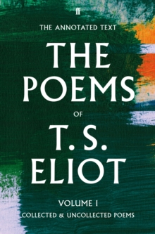 The Poems of T. S. Eliot Volume I : Collected and Uncollected Poems, Paperback / softback Book
