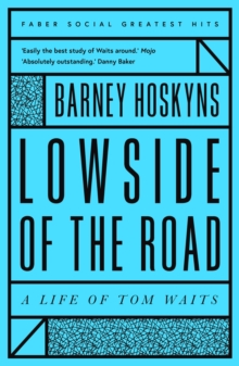 Lowside of the Road: A Life of Tom Waits, Paperback / softback Book