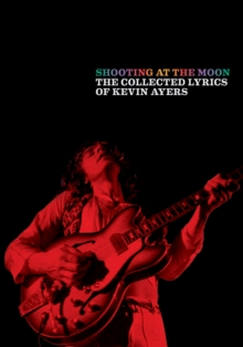 Shooting at the Moon : The collected lyrics of Kevin Ayers, Book Book