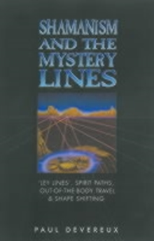 Shamanism and the Mystery Lines : Ley Lines, Spirit Paths, Out-of-the-body Travel and Shape Shifting, Paperback / softback Book
