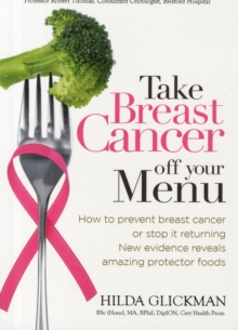 Take Breast Cancer off Your Menu : How to Prevent Breast Cancer or Stop it Returning. New Evidence Reveals Amazing Protector Foods, Paperback / softback Book