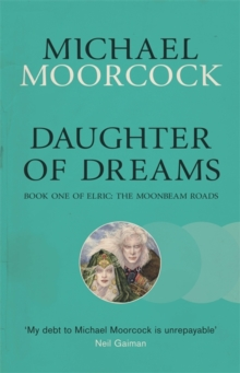 Daughter of Dreams : Book One of Elric: The Moonbeam Roads, Paperback / softback Book
