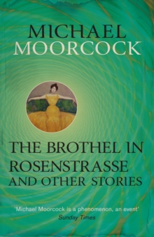 The Brothel in Rosenstrasse and Other Stories : The Best Short Fiction of Michael Moorcock Volume 2, EPUB eBook