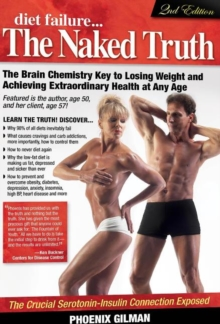 Diet Failure . . . the Naked Truth : The Brain Chemistry Key to Losing Weight & Achieving Extraordinary Health at Any Age, Paperback Book