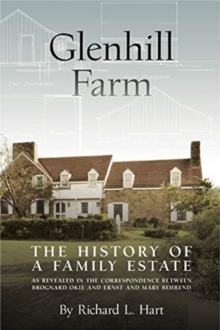 Glenhill Farm : The History of a Family Estate, as Revealed in the Correspondence Between Brognard Okie and Ernst and Mary Behrend, Hardback Book
