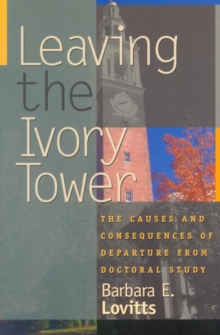 Leaving the Ivory Tower : The Causes and Consequences of Departure from Doctoral Study, EPUB eBook