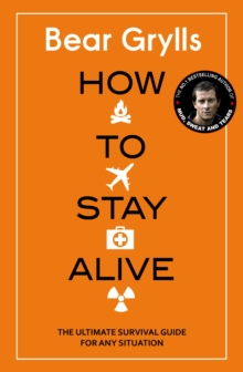 How to Stay Alive : The Ultimate Survival Guide for Any Situation, Hardback Book