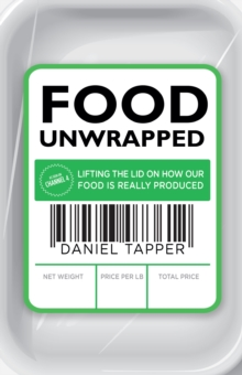 Food Unwrapped : Lifting the Lid on How Our Food is Really Produced, Paperback Book