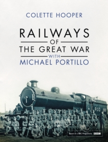 Railways of the Great War with Michael Portillo, Hardback Book