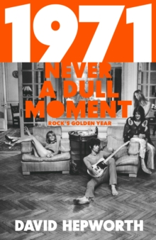 1971 - Never a Dull Moment : Rock's Golden Year, Hardback Book