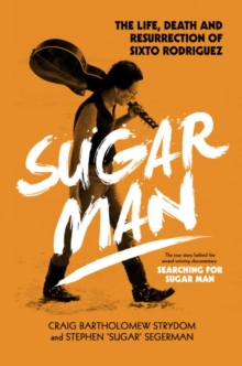 Sugar Man : The Life, Death and Resurrection of Sixto Rodriguez, Hardback Book