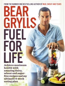 Fuel for Life : Achieve Maximum Health with Amazing Dairy, Wheat and Sugar-Free Recipes and My Ultimate 8-Week Eating Plan, Paperback Book