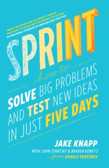 Sprint : How To Solve Big Problems and Test New Ideas in Just Five Days, Paperback / softback Book