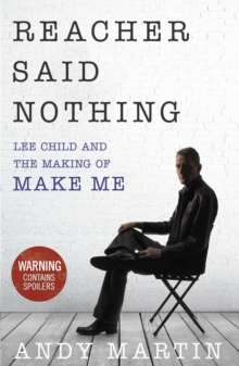 Reacher Said Nothing: Lee Child and the Making of Make Me, Hardback Book