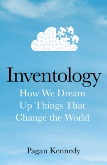 Inventology : How We Dream Up Things That Change the World, Hardback Book
