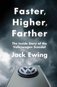 Faster, Higher, Farther : The Inside Story of the Volkswagen Scandal, Hardback Book