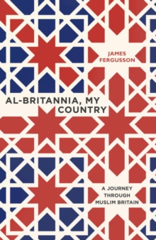 Al-Britannia, My Country : A Journey Through Muslim Britain, Hardback Book