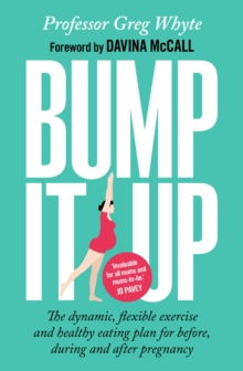 Bump it Up : The Dynamic, Flexible Exercise and Healthy Eating Plan for Before, During and After Pregnancy, Paperback Book