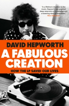 A Fabulous Creation : How the LP Saved Our Lives, Hardback Book