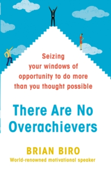 There Are No Overachievers : Seizing Your Windows of Opportunity to Do More than You Thought Possible, Hardback Book