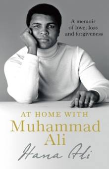 At Home with Muhammad Ali : A Memoir of Love, Loss and Forgiveness, Hardback Book