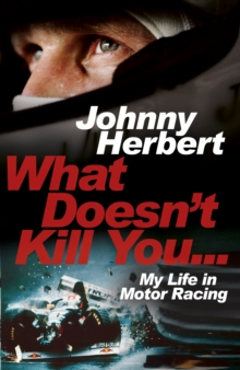 What Doesn't Kill You... : My Life in Motor Racing, Hardback Book