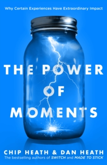 The Power of Moments : Why Certain Experiences Have Extraordinary Impact, Paperback Book