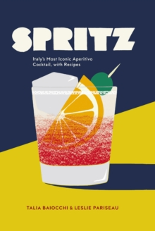 Spritz : Italy's Most Iconic Aperitivo Cocktail, Hardback Book