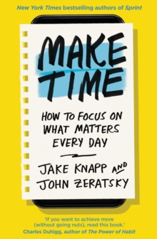 Make Time : How to focus on what matters every day, Paperback / softback Book
