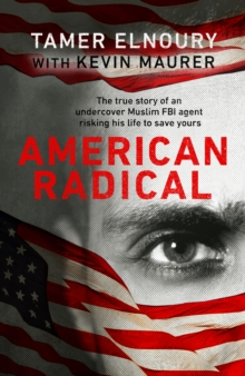 American Radical : Inside the world of an undercover Muslim FBI agent, Hardback Book