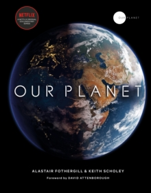 Our Planet : The official companion to the ground-breaking Netflix original Attenborough series with a special foreword by David Attenborough, Hardback Book